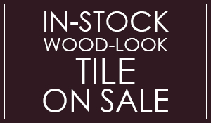 In-stock wood-look tile on sale $1.98 sq.ft. while supplies last!