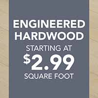 Engineered hardwood starting at $2.99 sq. ft while supplies last
