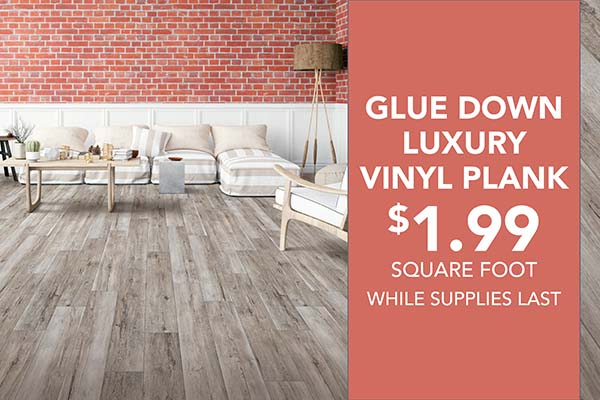 Glue down luxury vinyl plank on sale for $1.99 sq ft while supplies last